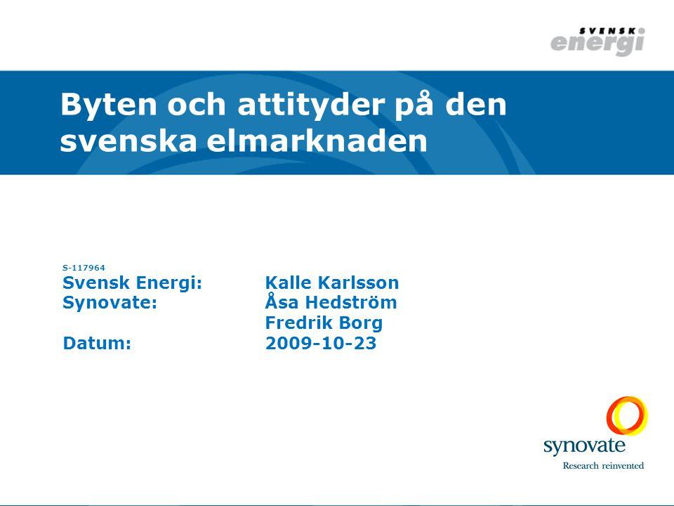 S-117964 Svensk Energi:Kalle Karlsson Synovate:Åsa Hedström Fredrik Borg Datum:2009-10-23 Byten och attityder på den svenska elmarknaden