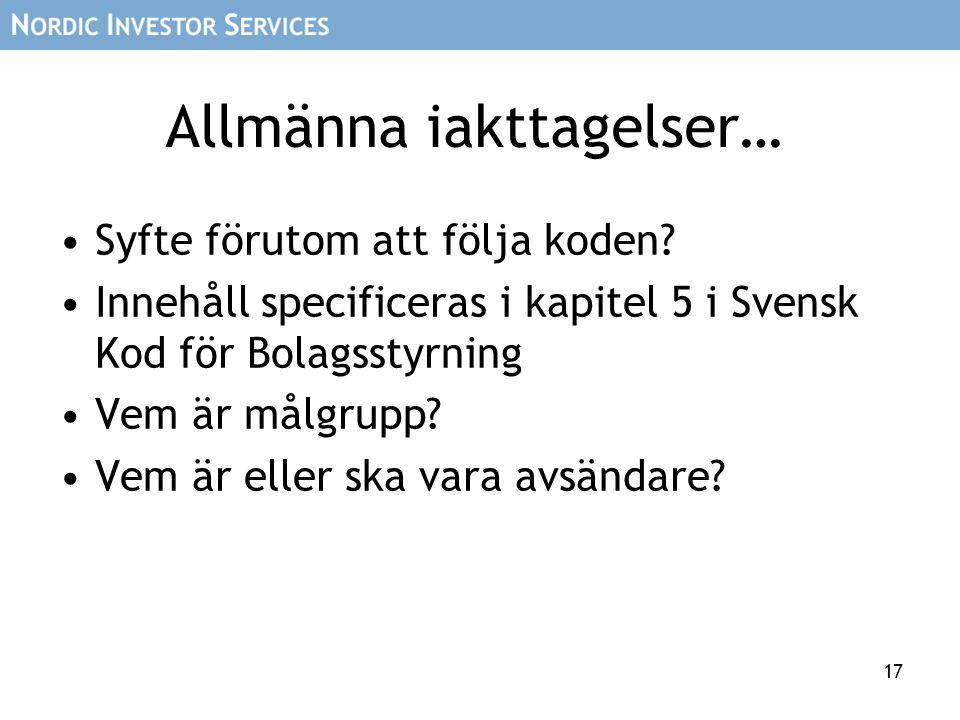 17 Allmänna iakttagelser… •Syfte förutom att följa koden? •Innehåll specificeras i kapitel 5 i Svensk Kod för Bolagsstyrning •Vem är målgrupp? •Vem är