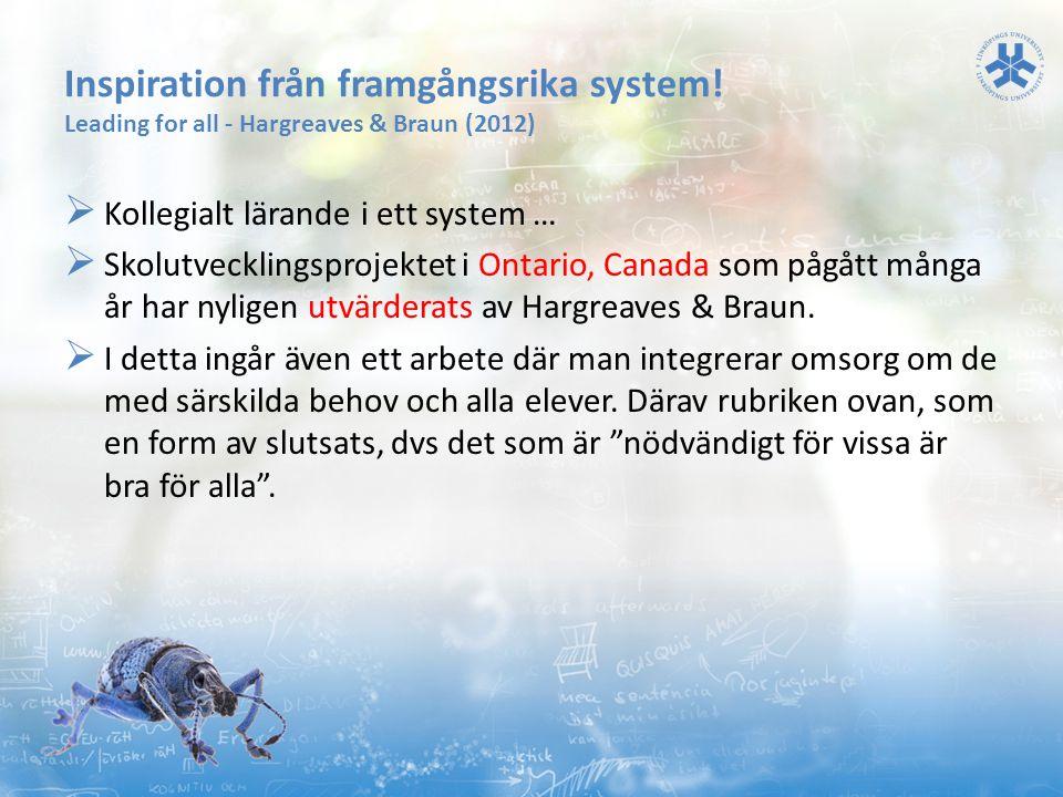 Inspiration från framgångsrika system! Leading for all - Hargreaves & Braun (2012)  Kollegialt lärande i ett system …  Skolutvecklingsprojektet i On