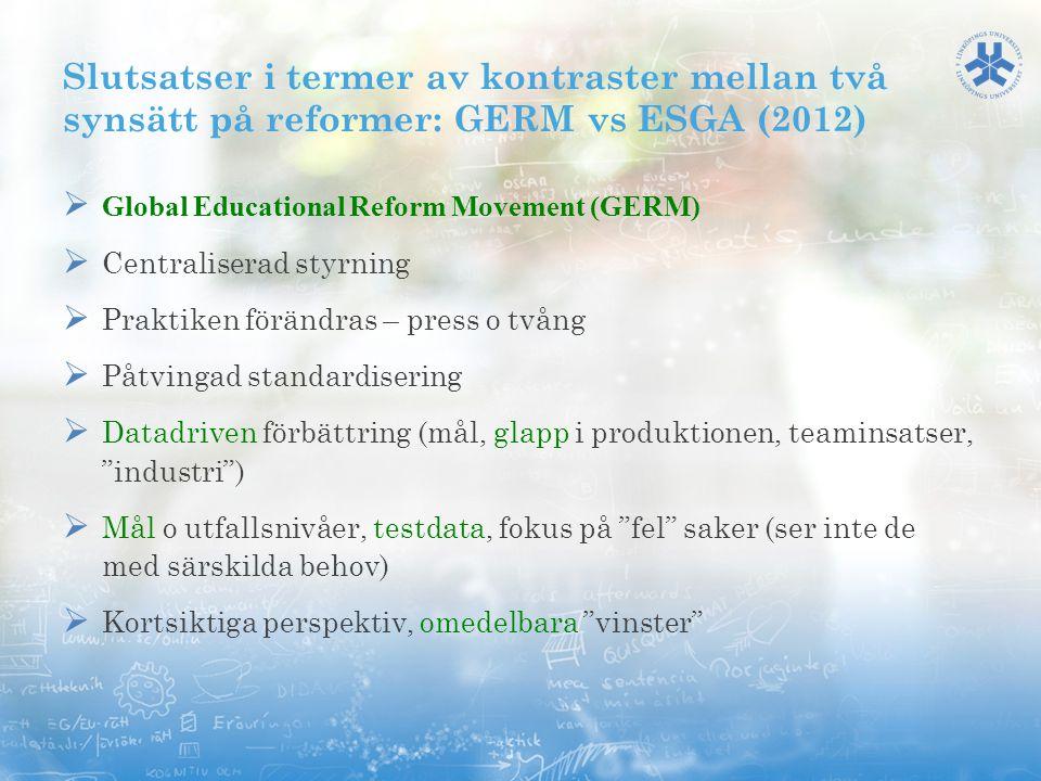 Slutsatser i termer av kontraster mellan två synsätt på reformer: GERM vs ESGA (2012)  Global Educational Reform Movement (GERM)  Centraliserad styr