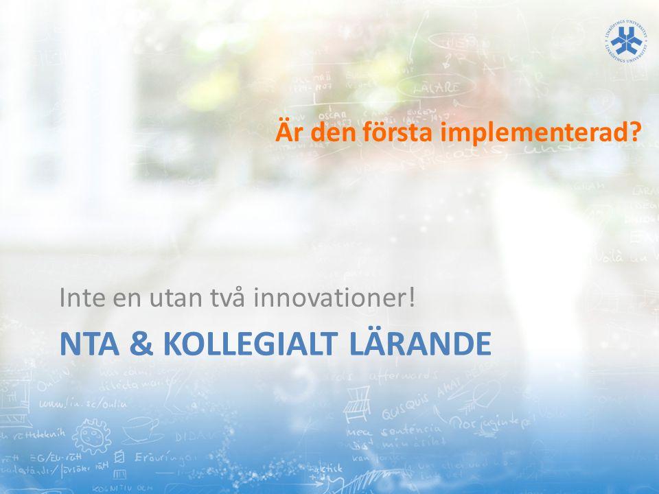 NTA & KOLLEGIALT LÄRANDE Inte en utan två innovationer! Är den första implementerad?