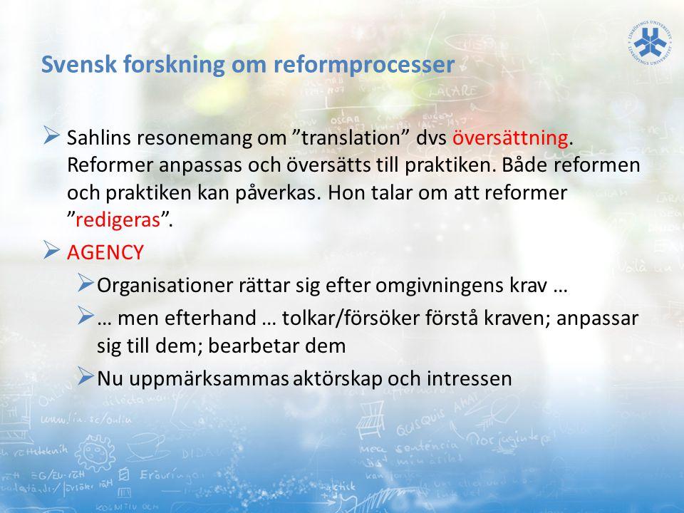 """Svensk forskning om reformprocesser  Sahlins resonemang om """"translation"""" dvs översättning. Reformer anpassas och översätts till praktiken. Både refor"""