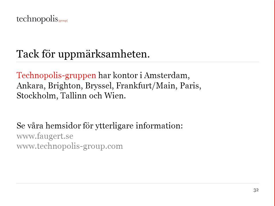 32 Tack för uppmärksamheten. Technopolis-gruppen har kontor i Amsterdam, Ankara, Brighton, Bryssel, Frankfurt/Main, Paris, Stockholm, Tallinn och Wien