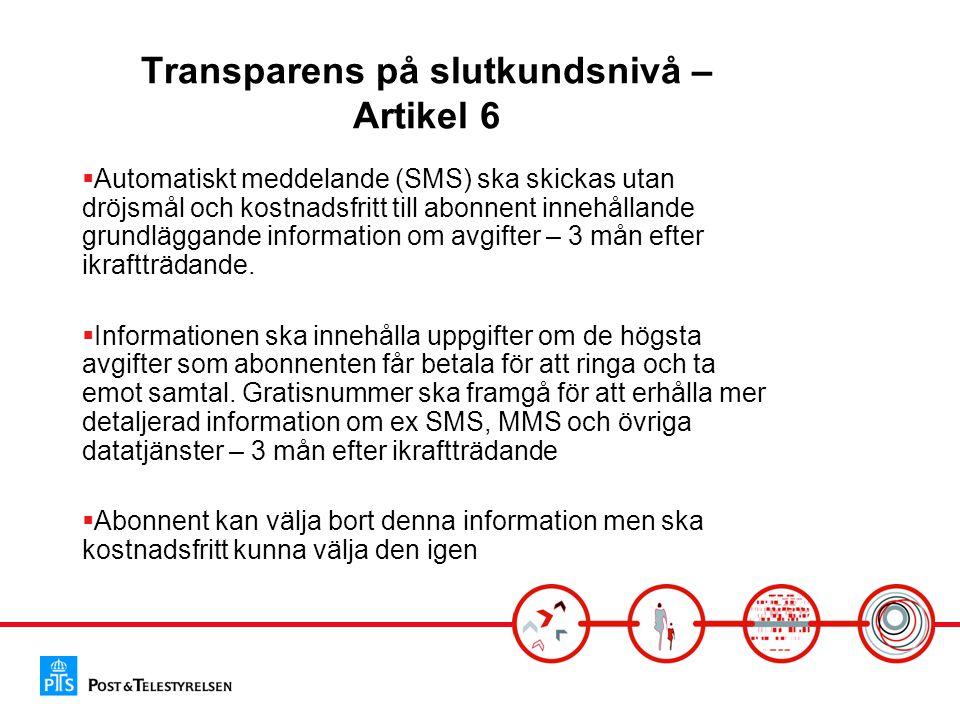 Transparens på slutkundsnivå – Artikel 6  Automatiskt meddelande (SMS) ska skickas utan dröjsmål och kostnadsfritt till abonnent innehållande grundläggande information om avgifter – 3 mån efter ikraftträdande.