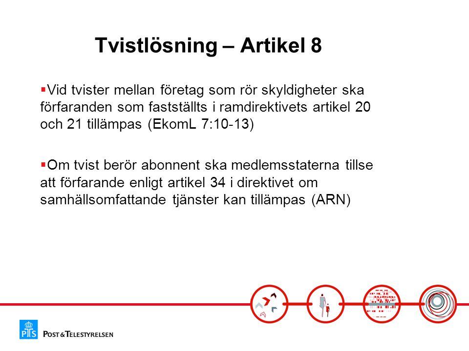 Tvistlösning – Artikel 8  Vid tvister mellan företag som rör skyldigheter ska förfaranden som fastställts i ramdirektivets artikel 20 och 21 tillämpas (EkomL 7:10-13)  Om tvist berör abonnent ska medlemsstaterna tillse att förfarande enligt artikel 34 i direktivet om samhällsomfattande tjänster kan tillämpas (ARN)