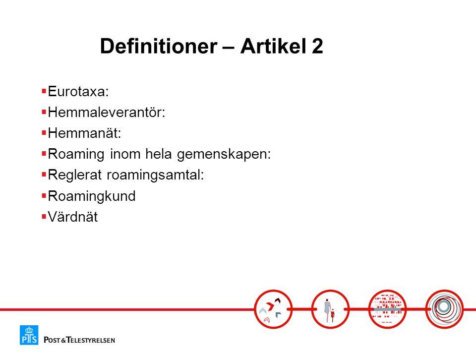 Definitioner – Artikel 2  Eurotaxa:  Hemmaleverantör:  Hemmanät:  Roaming inom hela gemenskapen:  Reglerat roamingsamtal:  Roamingkund  Värdnät