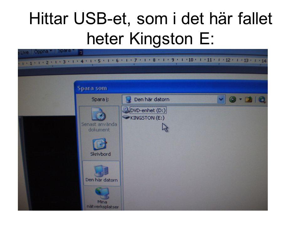 Hittar USB-et, som i det här fallet heter Kingston E: