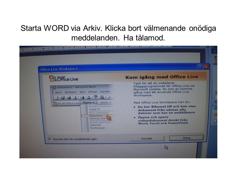 Starta WORD via Arkiv. Klicka bort välmenande onödiga meddelanden. Ha tålamod.