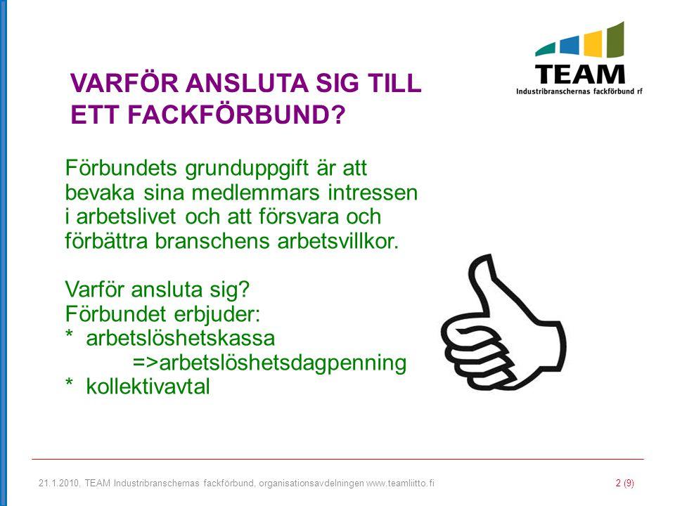 21.1.2010, TEAM Industribranschernas fackförbund, organisationsavdelningen www.teamliitto.fi 2 (9) VARFÖR ANSLUTA SIG TILL ETT FACKFÖRBUND? Förbundets