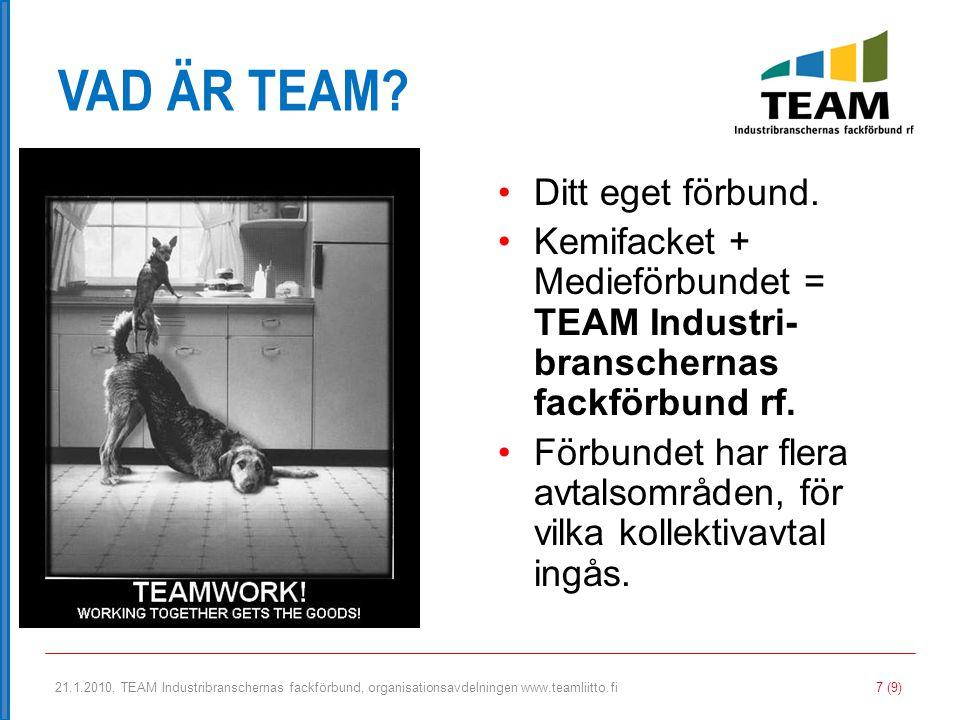 21.1.2010, TEAM Industribranschernas fackförbund, organisationsavdelningen www.teamliitto.fi 7 (9) VAD ÄR TEAM? •Ditt eget förbund. •Kemifacket + Medi