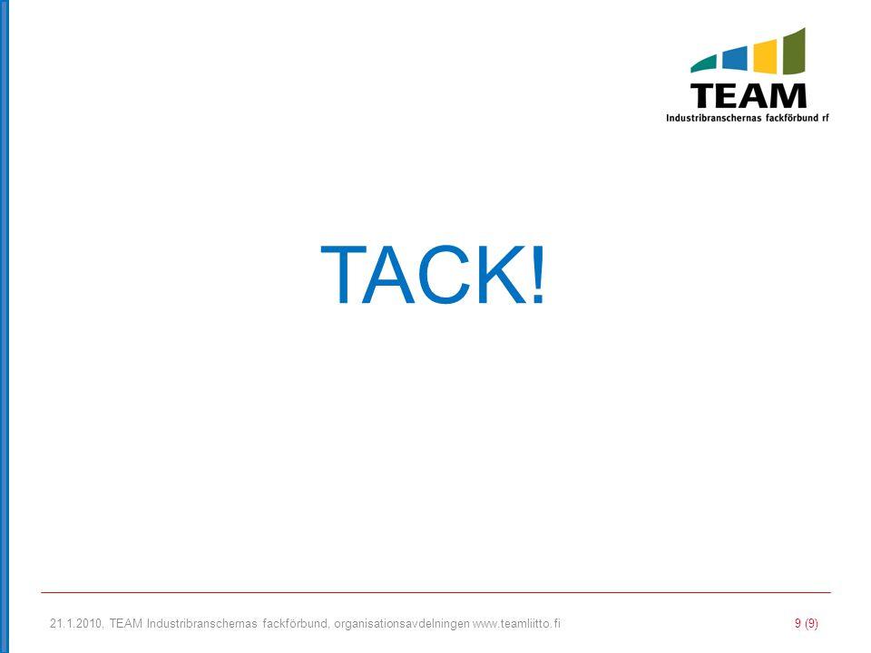 21.1.2010, TEAM Industribranschernas fackförbund, organisationsavdelningen www.teamliitto.fi 9 (9) TACK!