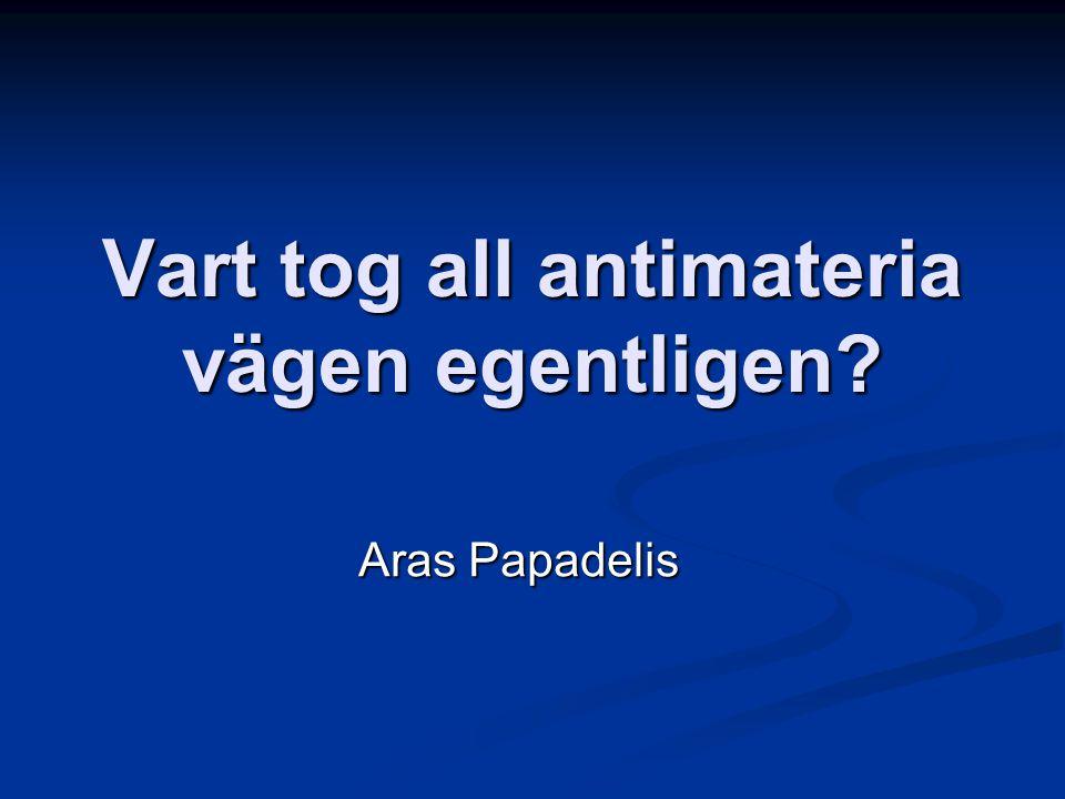 Vart tog all antimateria vägen egentligen? Aras Papadelis