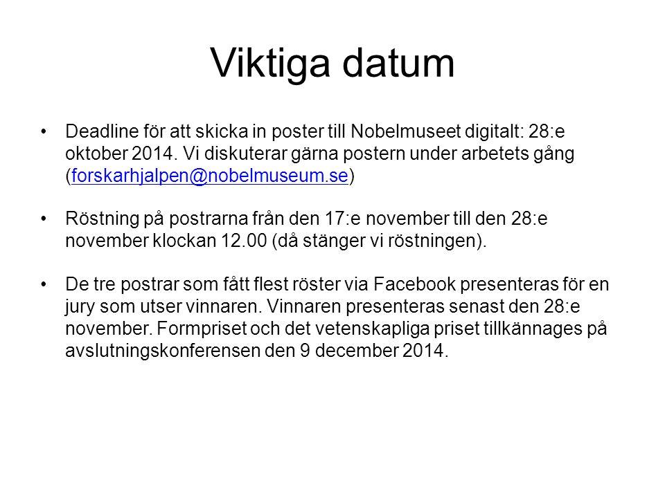 Viktiga datum •Deadline för att skicka in poster till Nobelmuseet digitalt: 28:e oktober 2014. Vi diskuterar gärna postern under arbetets gång (forska