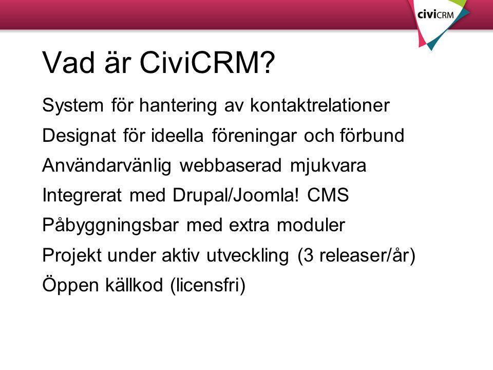 Vad är CiviCRM? System för hantering av kontaktrelationer Designat för ideella föreningar och förbund Användarvänlig webbaserad mjukvara Integrerat me