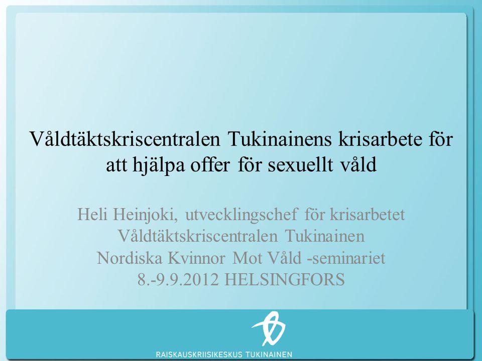 Våldtäktskriscentralen Tukinainens krisarbete för att hjälpa offer för sexuellt våld Heli Heinjoki, utvecklingschef för krisarbetet Våldtäktskriscentr