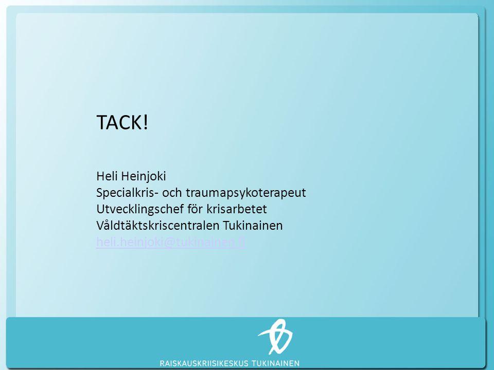 TACK! Heli Heinjoki Specialkris- och traumapsykoterapeut Utvecklingschef för krisarbetet Våldtäktskriscentralen Tukinainen heli.heinjoki@tukinainen.fi