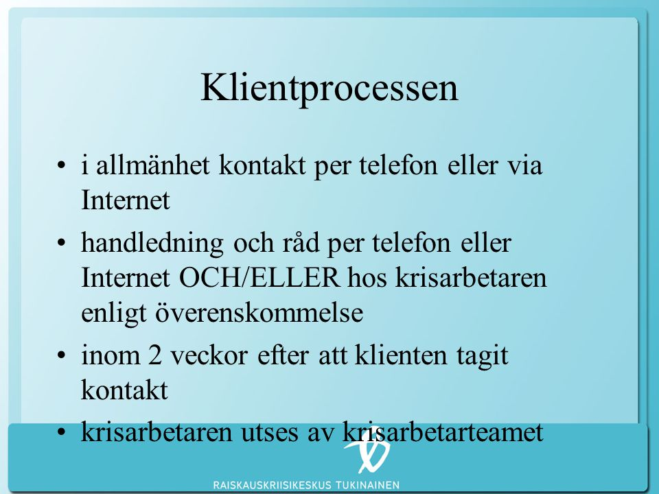 Klientprocessen •i allmänhet kontakt per telefon eller via Internet •handledning och råd per telefon eller Internet OCH/ELLER hos krisarbetaren enligt