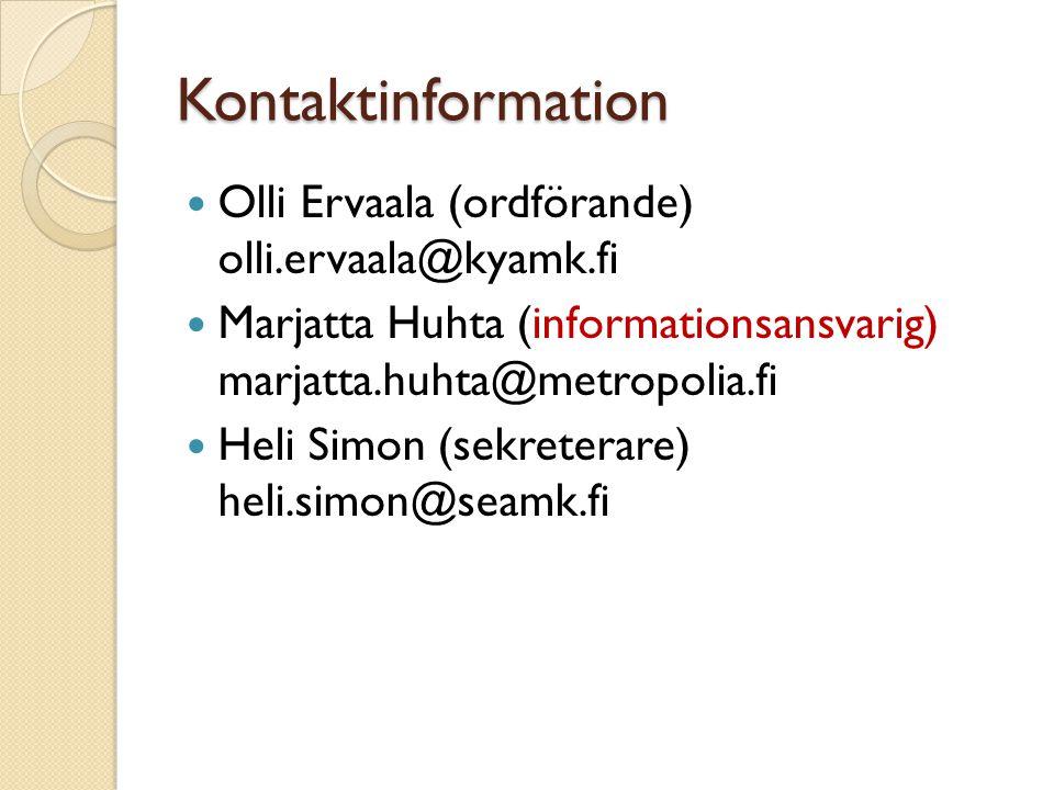 Kontaktinformation  Olli Ervaala (ordförande) olli.ervaala@kyamk.fi  Marjatta Huhta (informationsansvarig) marjatta.huhta@metropolia.fi  Heli Simon (sekreterare) heli.simon@seamk.fi