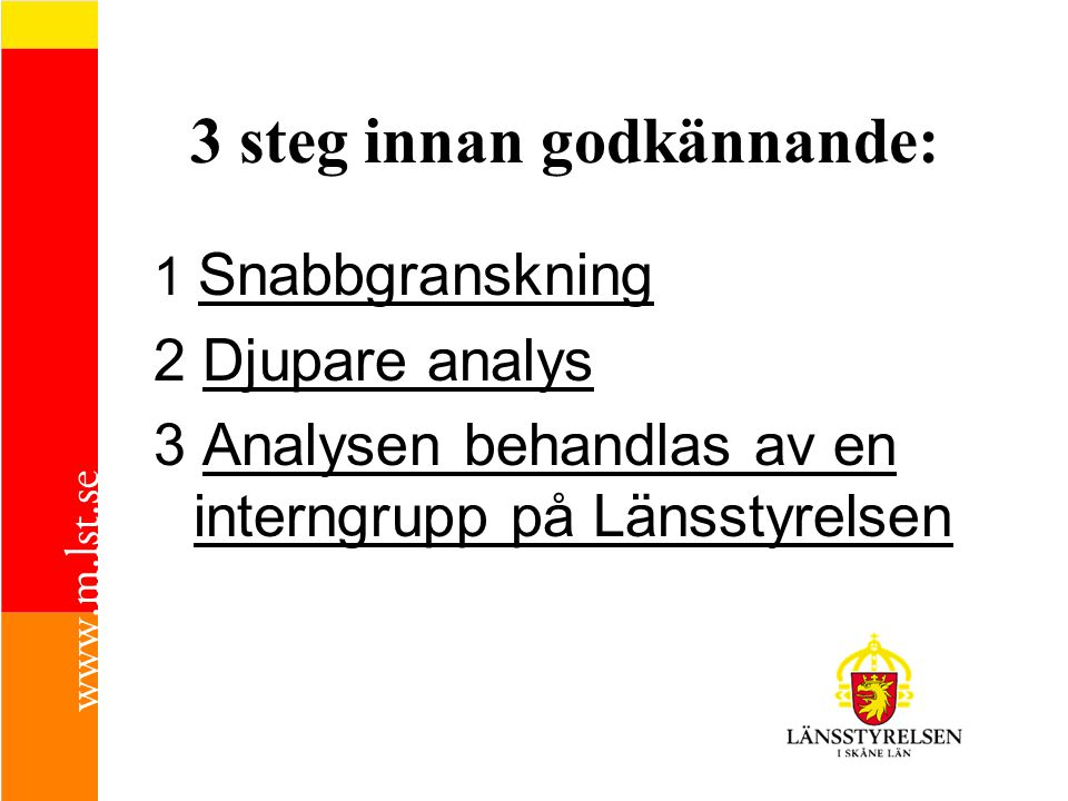 3 steg innan godkännande: 1 Snabbgranskning 2 Djupare analys 3 Analysen behandlas av en interngrupp på Länsstyrelsen
