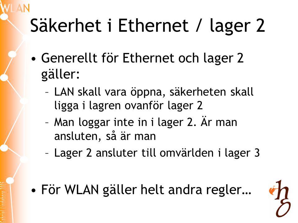 Säkerhet i Ethernet / lager 2 •Generellt för Ethernet och lager 2 gäller: –LAN skall vara öppna, säkerheten skall ligga i lagren ovanför lager 2 –Man loggar inte in i lager 2.