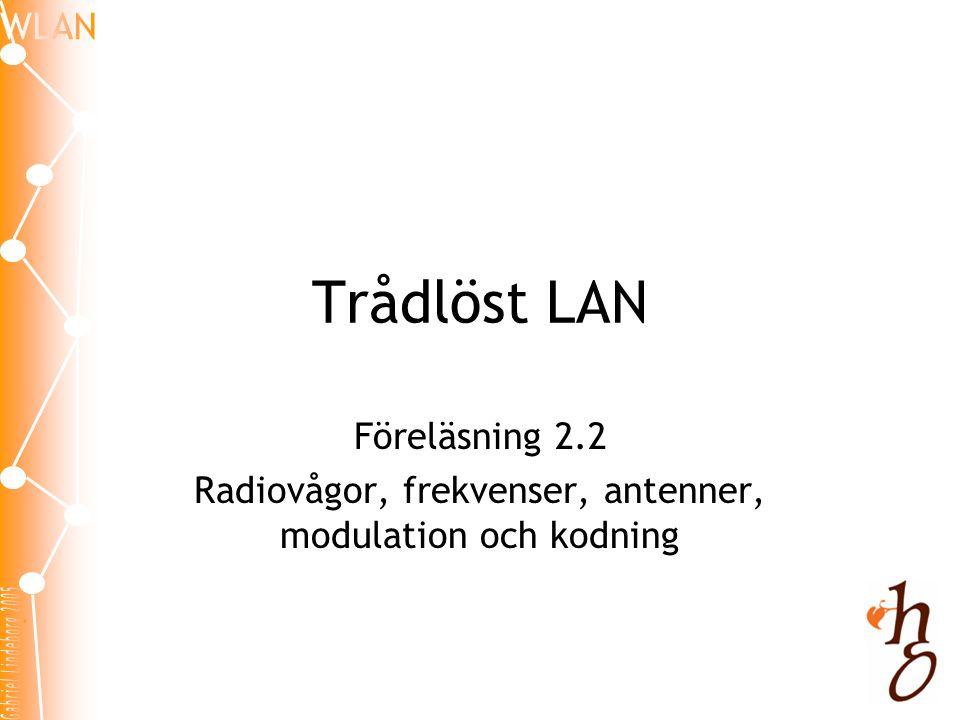 Trådlöst LAN Föreläsning 2.2 Radiovågor, frekvenser, antenner, modulation och kodning