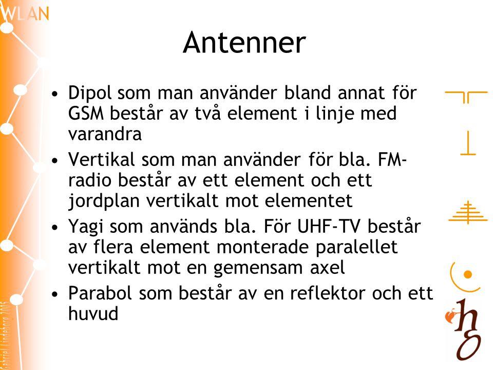 Antenner •Dipol som man använder bland annat för GSM består av två element i linje med varandra •Vertikal som man använder för bla.