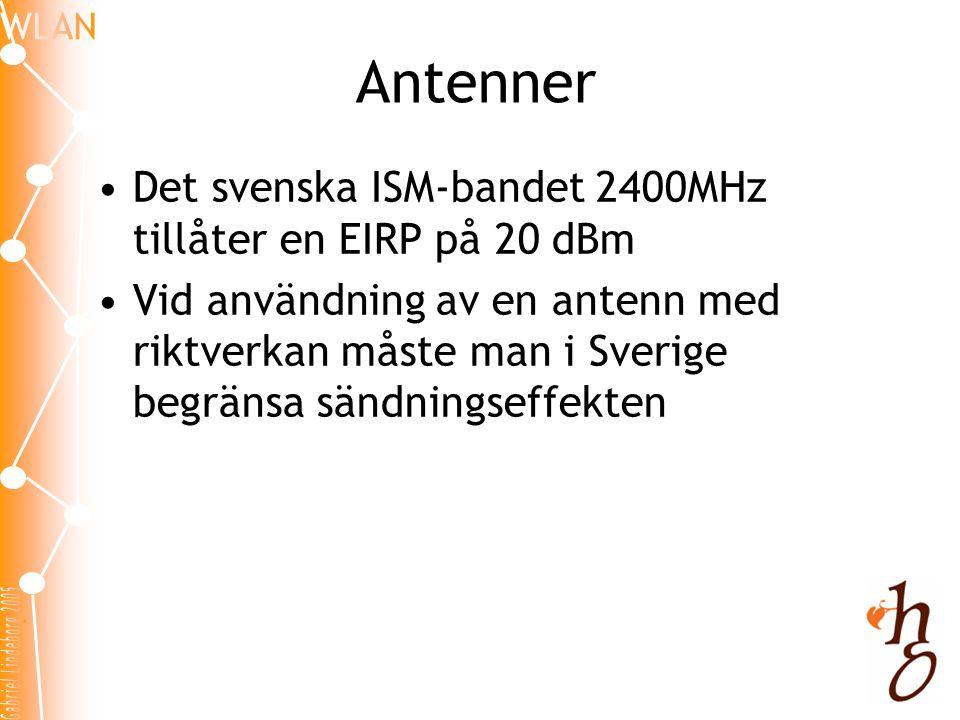 Antenner •Det svenska ISM-bandet 2400MHz tillåter en EIRP på 20 dBm •Vid användning av en antenn med riktverkan måste man i Sverige begränsa sändningseffekten
