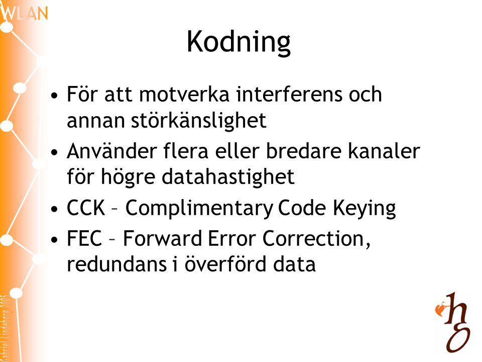 Kodning •För att motverka interferens och annan störkänslighet •Använder flera eller bredare kanaler för högre datahastighet •CCK – Complimentary Code Keying •FEC – Forward Error Correction, redundans i överförd data