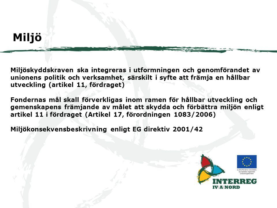 Miljöhänsyn ska integreras i programmets fullföljande det vill säga i huvudsakligen i prövningen av projektansökningar Miljöbedömningsblankett -Miljömedvetenhet - Natura 2000 - Energieffektivitet - Klimatförändringen/ koldioxidutsläpp Hållbar utveckling – i projektarbete och i projektbedömningar