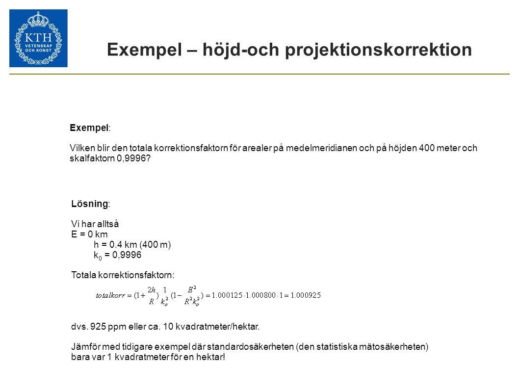 Exempel – höjd-och projektionskorrektion • ellipsoid: GRS 80 • halva storaxeln: a= 6 378 137 m • avplattning: f= 1/298,257222101.. Definieras av de 21