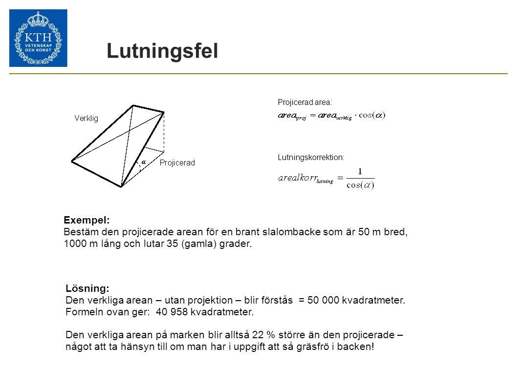 Lutningsfel Exempel: Bestäm den projicerade arean för en brant slalombacke som är 50 m bred, 1000 m lång och lutar 35 (gamla) grader. Lösning: Den ver