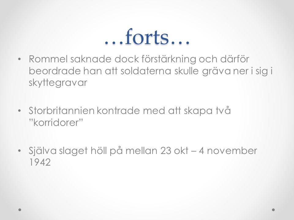…forts… • Rommel saknade dock förstärkning och därför beordrade han att soldaterna skulle gräva ner i sig i skyttegravar • Storbritannien kontrade med