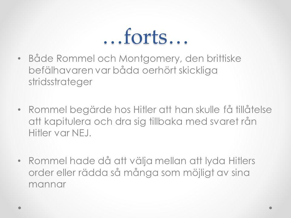 …forts… • Både Rommel och Montgomery, den brittiske befälhavaren var båda oerhört skickliga stridsstrateger • Rommel begärde hos Hitler att han skulle