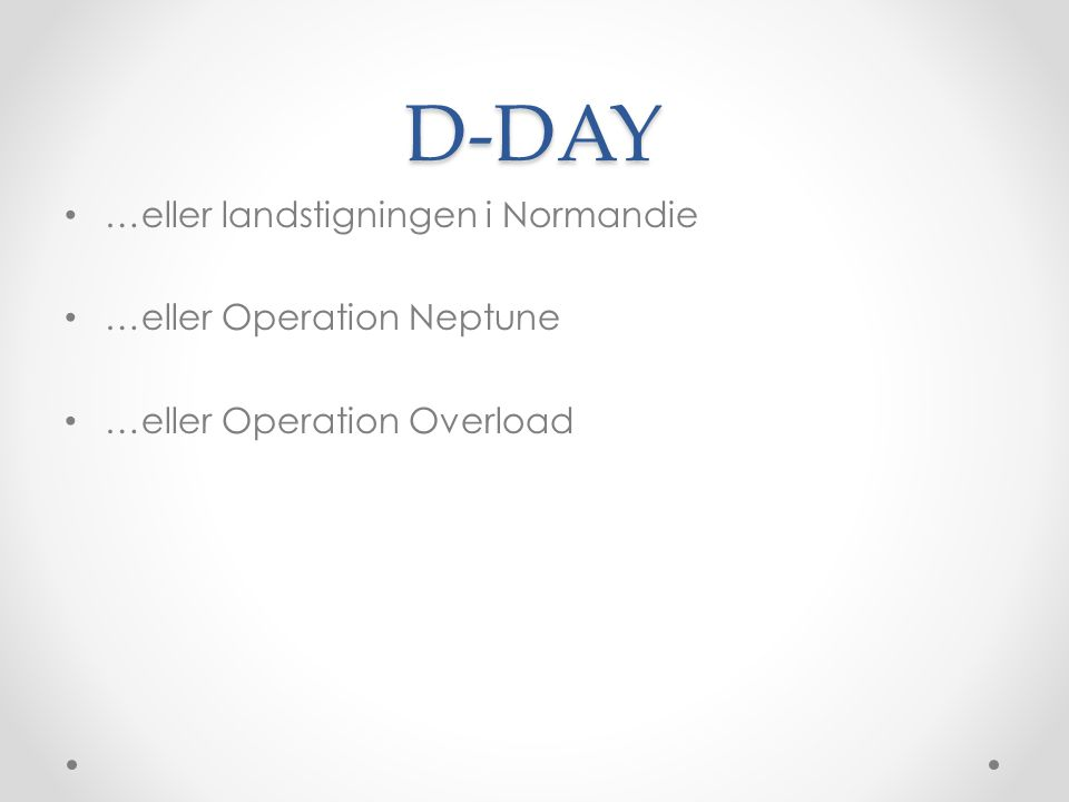 D-DAY • …eller landstigningen i Normandie • …eller Operation Neptune • …eller Operation Overload