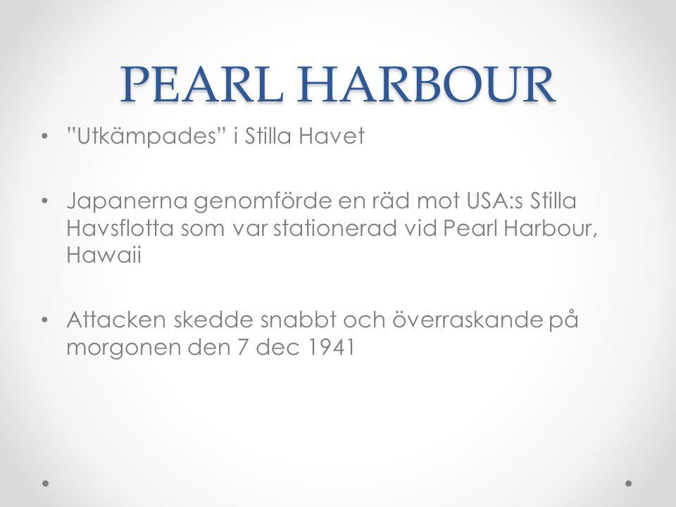 """PEARL HARBOUR • """"Utkämpades"""" i Stilla Havet • Japanerna genomförde en räd mot USA:s Stilla Havsflotta som var stationerad vid Pearl Harbour, Hawaii •"""