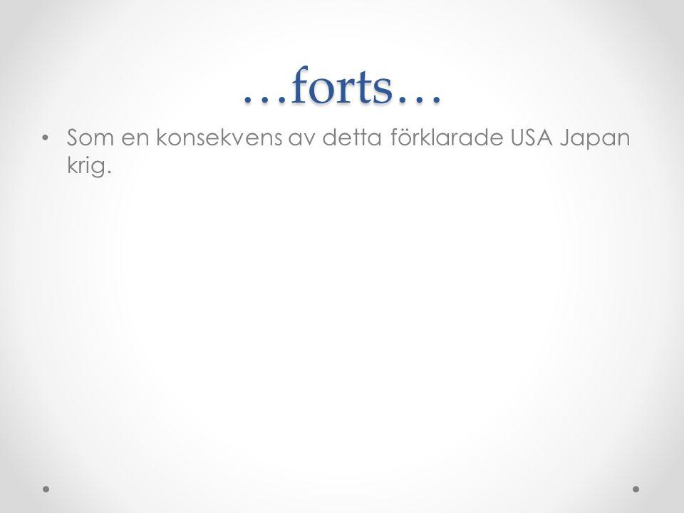 …forts… • Som en konsekvens av detta förklarade USA Japan krig.