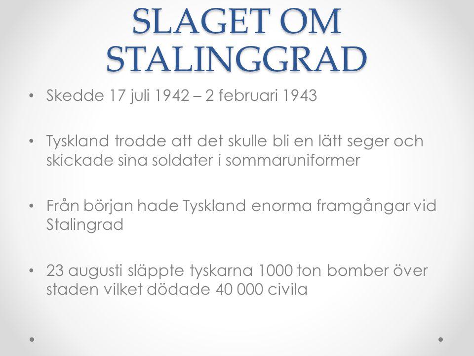SLAGET OM STALINGGRAD • Skedde 17 juli 1942 – 2 februari 1943 • Tyskland trodde att det skulle bli en lätt seger och skickade sina soldater i sommarun