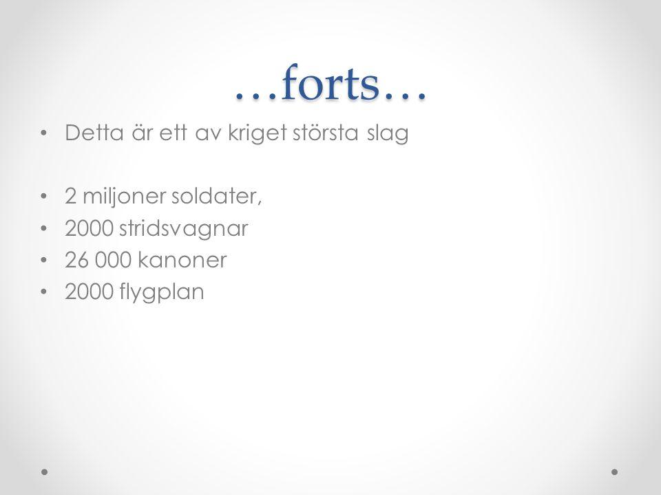 …forts… • Detta är ett av kriget största slag • 2 miljoner soldater, • 2000 stridsvagnar • 26 000 kanoner • 2000 flygplan