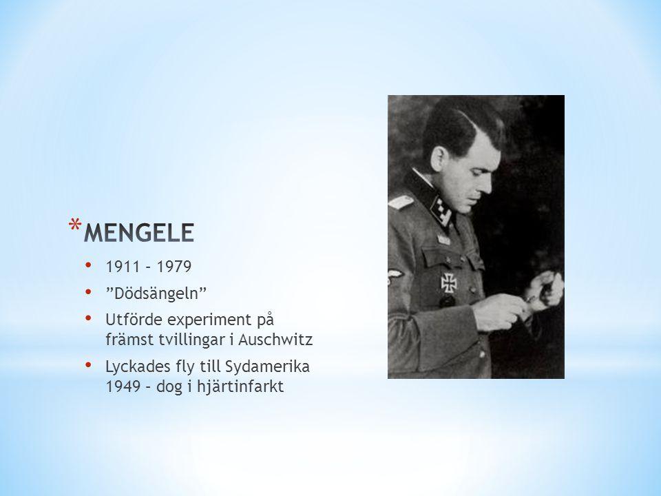 """• 1911 – 1979 • """"Dödsängeln"""" • Utförde experiment på främst tvillingar i Auschwitz • Lyckades fly till Sydamerika 1949 – dog i hjärtinfarkt"""