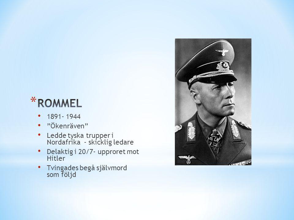 """• 1891- 1944 • """"Ökenräven"""" • Ledde tyska trupper i Nordafrika - skicklig ledare • Delaktig i 20/7- upproret mot Hitler • Tvingades begå självmord som"""