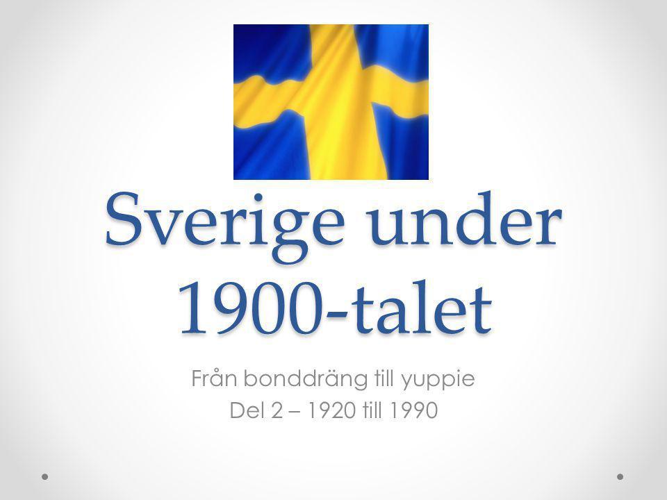 Sverige under 1900-talet Från bonddräng till yuppie Del 2 – 1920 till 1990