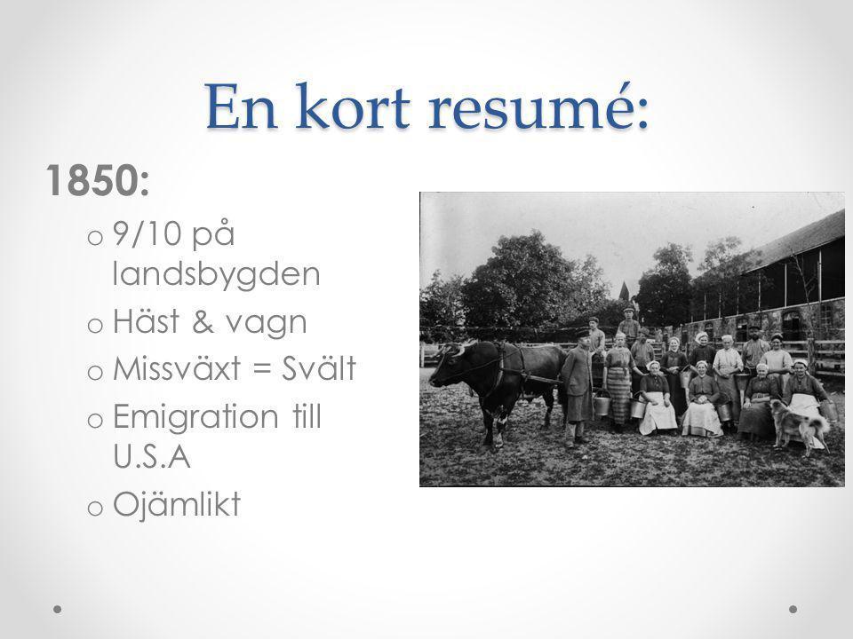 En kort resumé: 1850: o 9/10 på landsbygden o Häst & vagn o Missväxt = Svält o Emigration till U.S.A o Ojämlikt