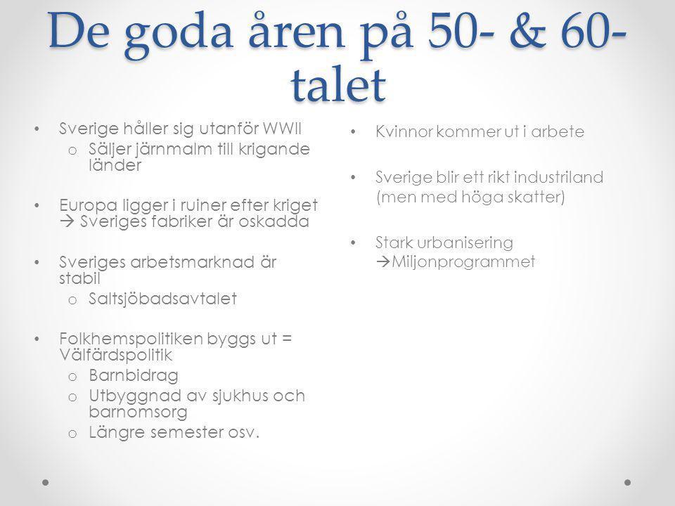 De goda åren på 50- & 60- talet • Kvinnor kommer ut i arbete • Sverige blir ett rikt industriland (men med höga skatter) • Stark urbanisering  Miljon