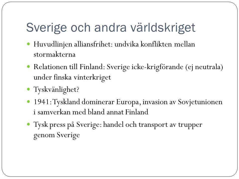 Sverige och andra världskriget  Huvudlinjen alliansfrihet: undvika konflikten mellan stormakterna  Relationen till Finland: Sverige icke-krigförande (ej neutrala) under finska vinterkriget  Tyskvänlighet.