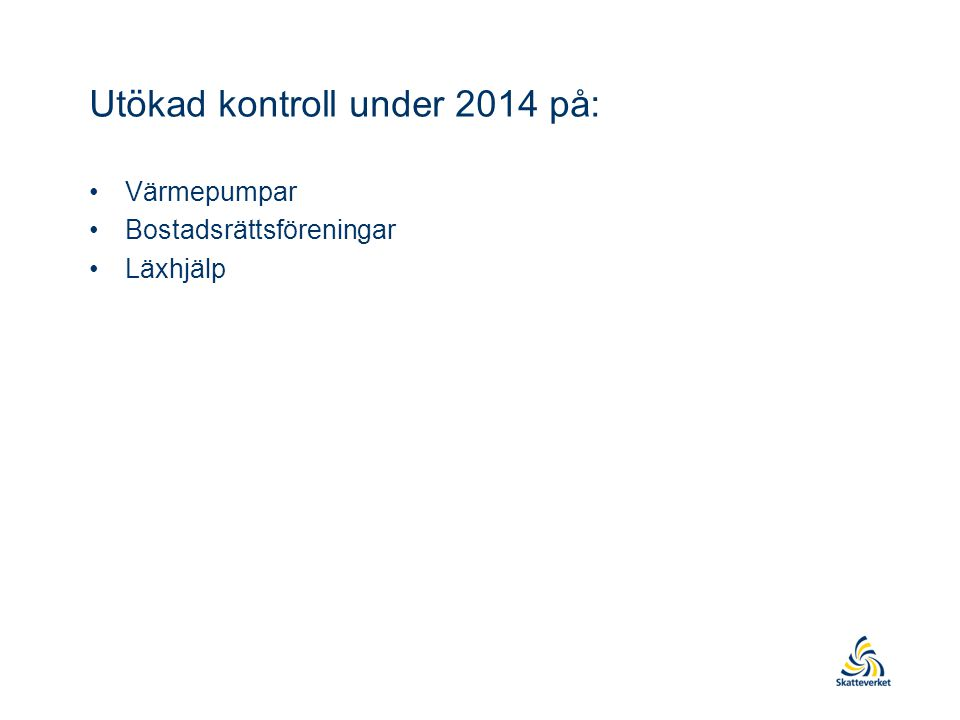 Utökad kontroll under 2014 på: •Värmepumpar •Bostadsrättsföreningar •Läxhjälp
