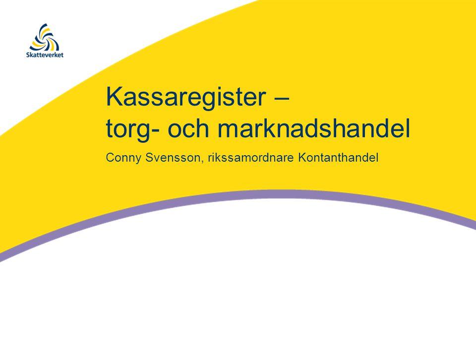 Kassaregister – torg- och marknadshandel Conny Svensson, rikssamordnare Kontanthandel