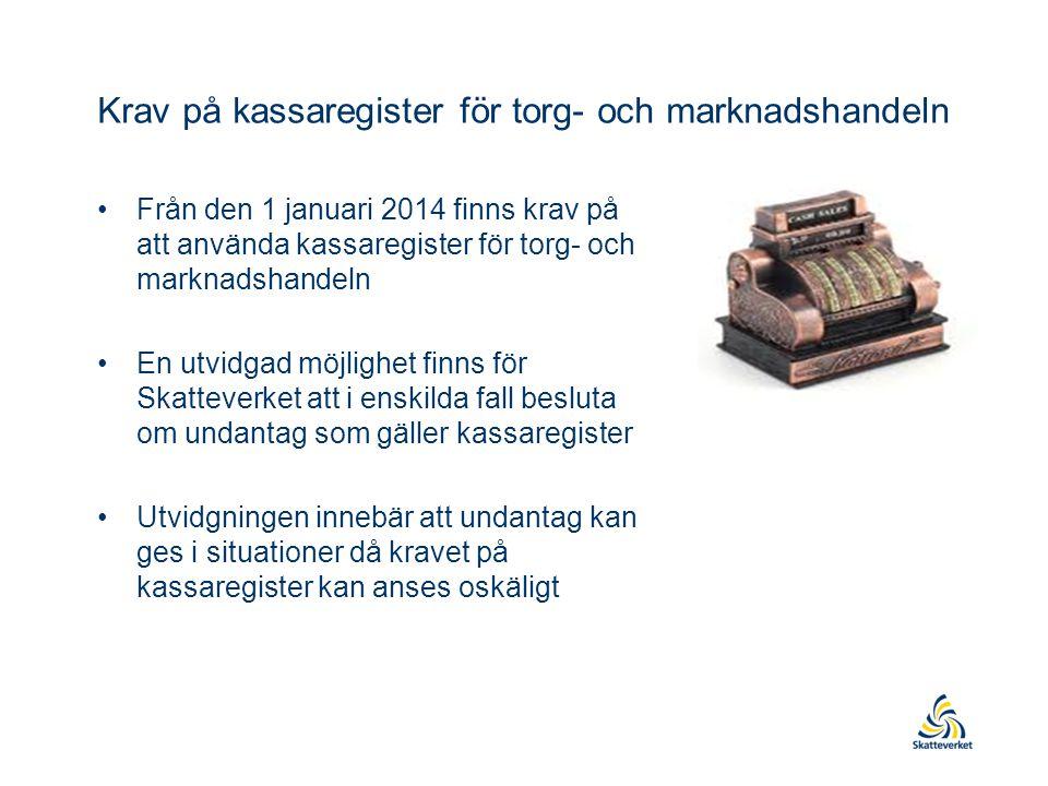 Krav på kassaregister för torg- och marknadshandeln •Från den 1 januari 2014 finns krav på att använda kassaregister för torg- och marknadshandeln •En