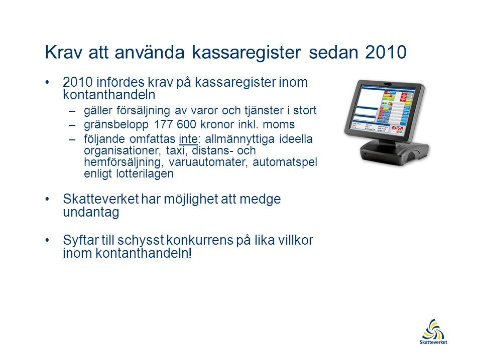 Krav att använda kassaregister sedan 2010 •2010 infördes krav på kassaregister inom kontanthandeln –gäller försäljning av varor och tjänster i stort –