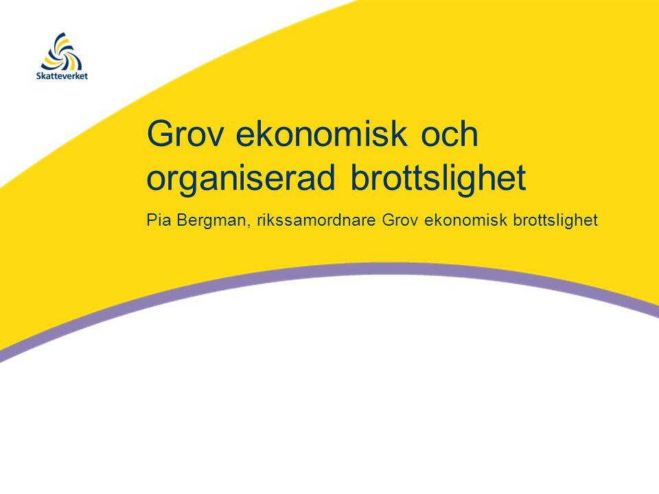 Grov ekonomisk och organiserad brottslighet Pia Bergman, rikssamordnare Grov ekonomisk brottslighet