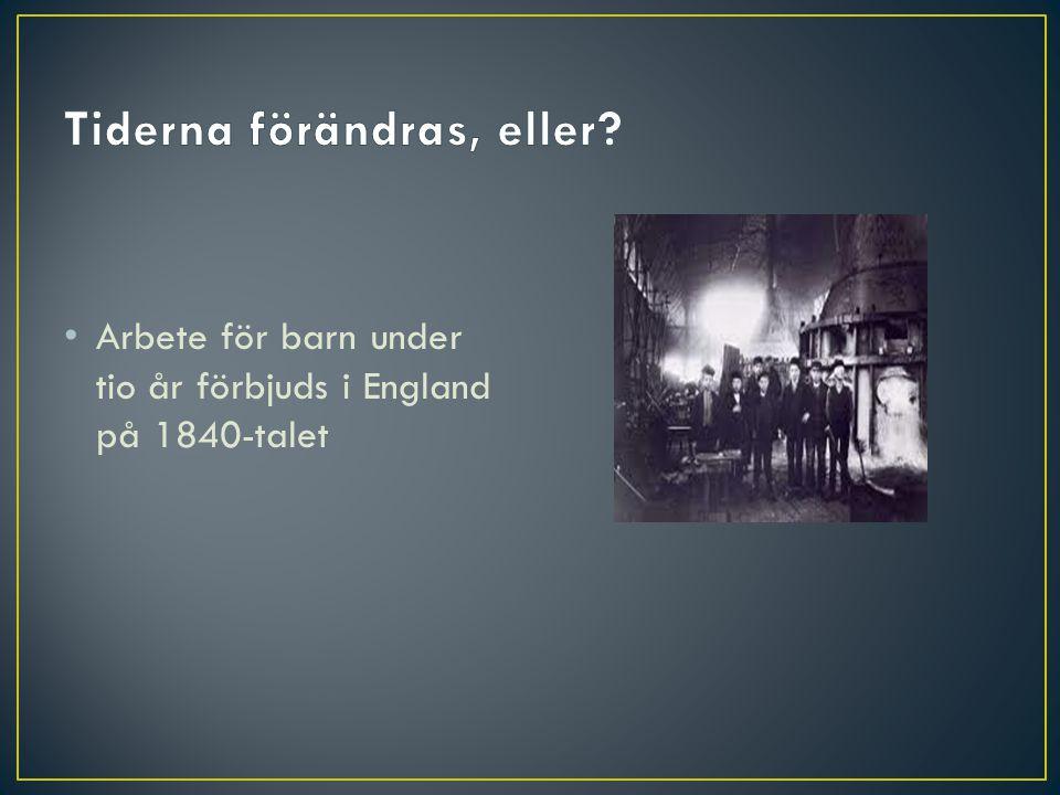 • Arbete för barn under tio år förbjuds i England på 1840-talet